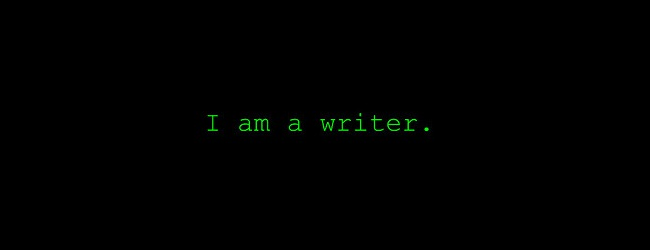 """I am a writer"" in green text on black background"