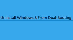 How to Uninstall or Remove Windows 8 From Your Dual-Boot Setup