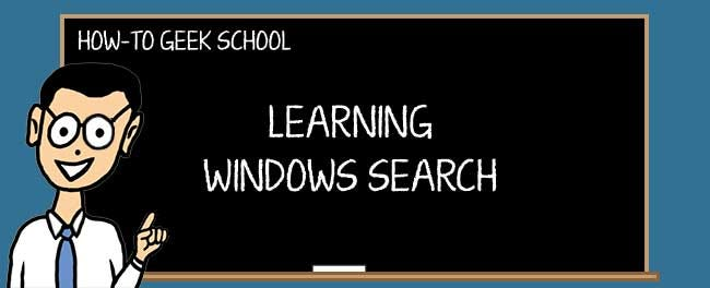 Learning Windows Search: Use Advanced Query Syntax to Find Everything