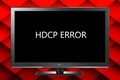 Why HDCP Causes Errors on Your HDTV, and How to Fix It