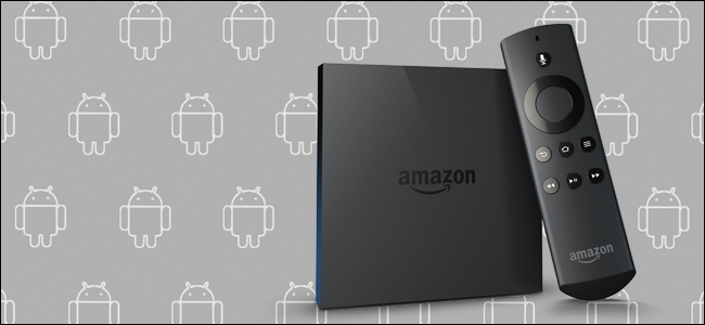 How to Sideload Android Apps onto Your Amazon Fire TV and Fire TV Stick