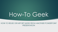 How to Reuse or Import Slides from Another PowerPoint Presentation