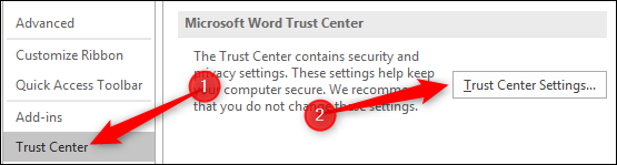 go to File, Options, Trust Center and then click Trust Center Settings button