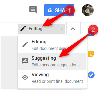 Click the drop-down menu with either Editing or Viewing, then select Suggesting to have edits show up as suggestions