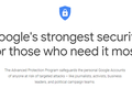 What is Google Advanced Protection and Who Should Use It?