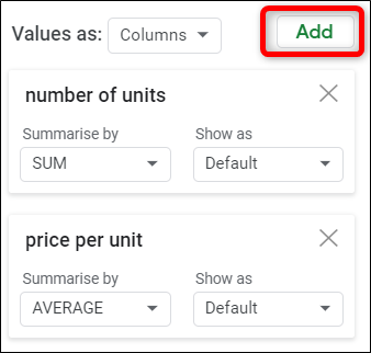 "Next to ""Values,"" click ""Add,"" then choose what values you want summarized in your table."