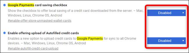 Select Disabled from the drop-down menu for both the Google Payments card saving checkbox and Enable offering upload of Autofilled credit cards flags