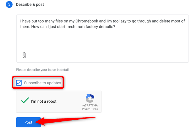 """Describe your issue in greater detail, add any photos, click """"subscribe to updates,"""" complete reCAPTCHA, then click Post"""