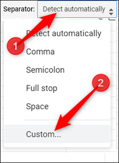 Select Custom from the drop-down menu if your data is separated by an uncommon character