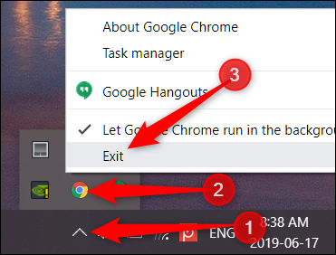 Click Show Hidden Icons, right-click Chrome icon, then click Exit