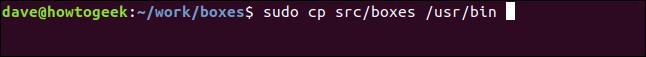 """sudo cp src/boxes /usr/bin"" in a terminal window."