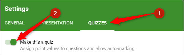 "Click the ""Quizzes"" tab, and then toggle on ""Make This a Quiz."""