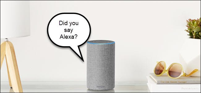 """Alexa on a table with a speech bubble that says, """"Did you say Alexa?"""""""