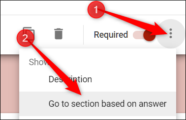 "Click the three dots, and then click ""Go to section based on answer."""