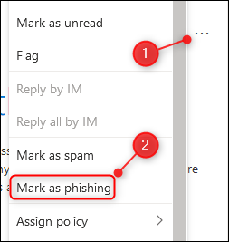 "Click the three dots, and then select ""Mark as phishing."""