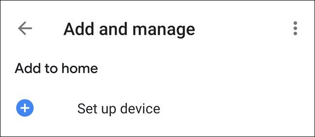 """The """"Add and Manage"""" menu in the Google Home app."""