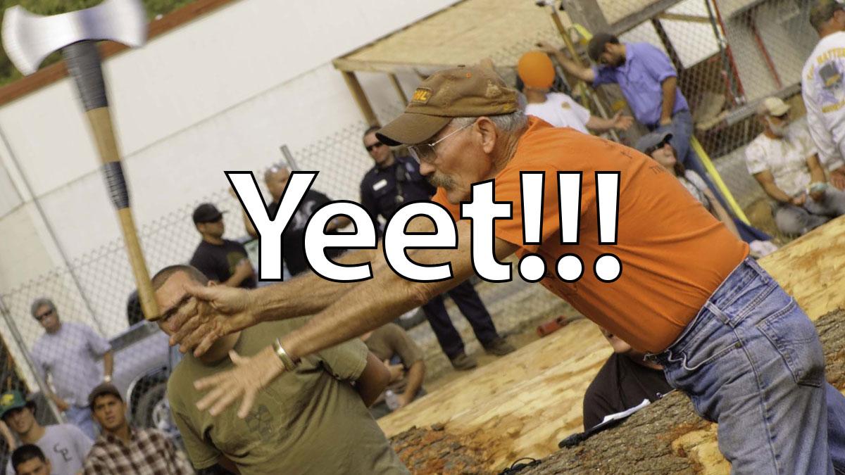 "A man screaming ""Yeet"" while throwing an axe"