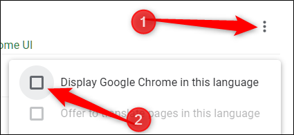 """Click the menu icon, and then check the box next to """"Display Google Chrome in this language."""""""