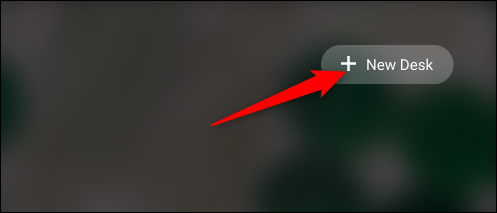 """Add a new desk by clicking the """"+New Desk"""" icon at the top of the screen."""