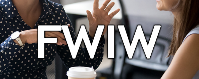 "What Does ""FWIW"" Mean, and How Do You Use It?"