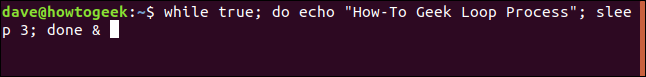 """while true; do echo """"How-To Geek Loop Process""""; sleep 3; done & in a terminal window"""