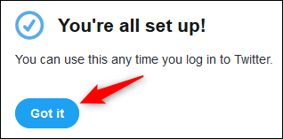 """The """"Got it"""" button at the end of the process."""