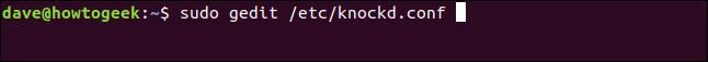 """sudo gedit /etc/knockd.conf"" in a terminal window."