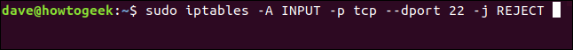 """sudo iptables -A INPUT -p tcp --dport 22 -j REJECT in a terminal window"" command in a terminal window."