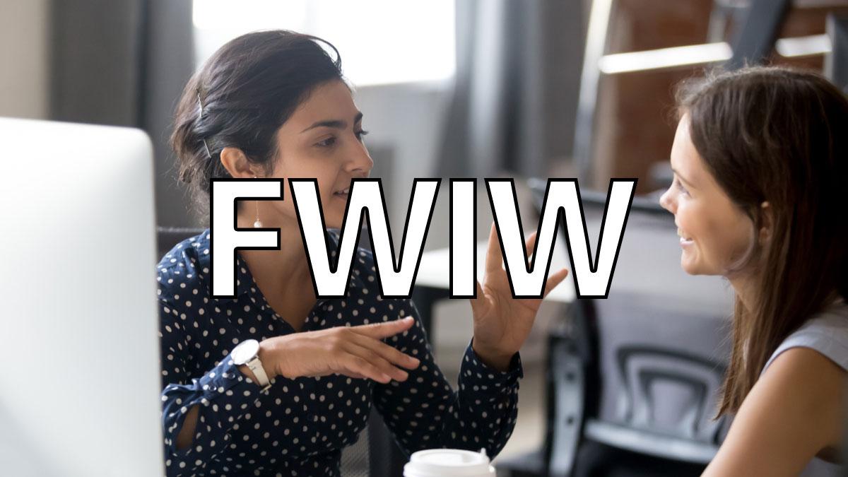Beberapa rakan bercakap dengan perkataan FWIW bertumpu di atas mereka