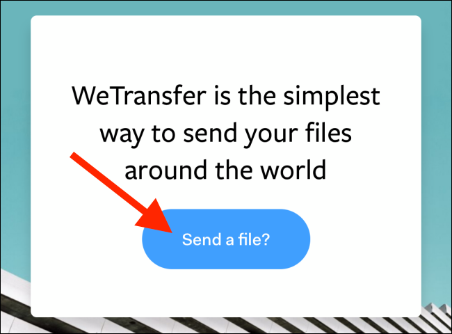 """Tap """"Send a File?"""" on the WeTransfer website."""