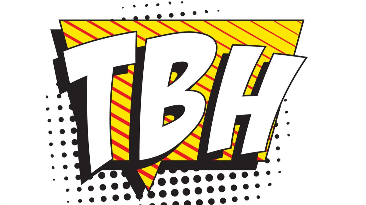 """The letters """"TBH"""" in a big, comic-styled font"""