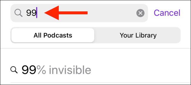 Type the name of the podcast you want to listen to in the Search field in the Podcast app.
