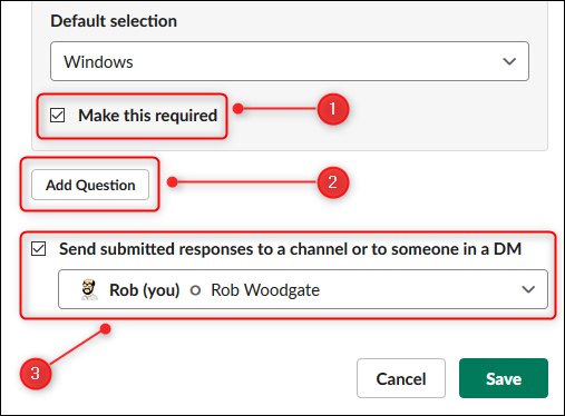 """Click the checkbox next to """"Make this mandatory,"""" click """"Add a question,"""" click the checkbox next to """"Send replies to a channel or someone in a DM,"""" and then select a person or channel from the drop-down menu.  ."""