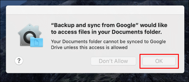 Click OK to allow Backup and Sync access to your Mac documents folder