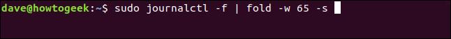 sudo journalctl -f |  pliegue -w 65 -s en una ventana de terminal