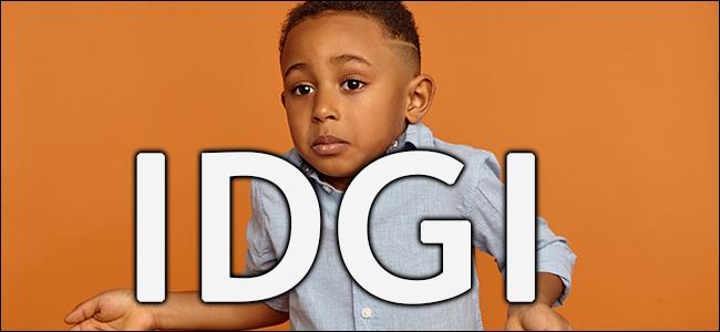 A boy shrugging with the abbreviation IDGI
