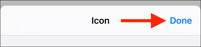 Touch the Done button on the icon customization screen