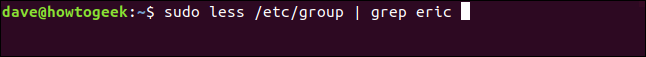 sudo less /etc/group | grep eric in a terminal window