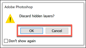 If you have hidden layers as you attempt to flatten an image in Photoshop, press OK to confirm or Cancel to stop the process