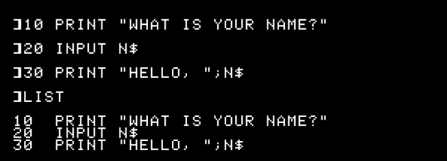 "The ""10 PRINT 'WHAT IS YOUR NAME?',"" ""20 INPUT N$,"" and ""30 PRINT ""HELLO, "";N$"" commands output by the ""LIST"" command in Apple II."