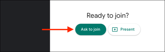 Click on Ask to Join to Join Google Meet call