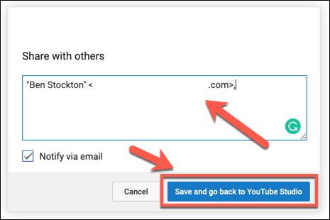 "Add the email accounts to share your video with, then press ""Save and go back to YouTube studio"" to confirm."