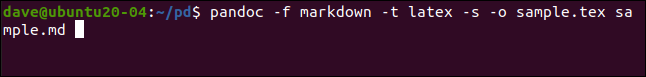 pandoc -f markdown -t latex -s -o sample.tex sample.md in a terminal window.