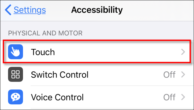 "Tap ""Touch"" in the ""Accessibility"" menu."
