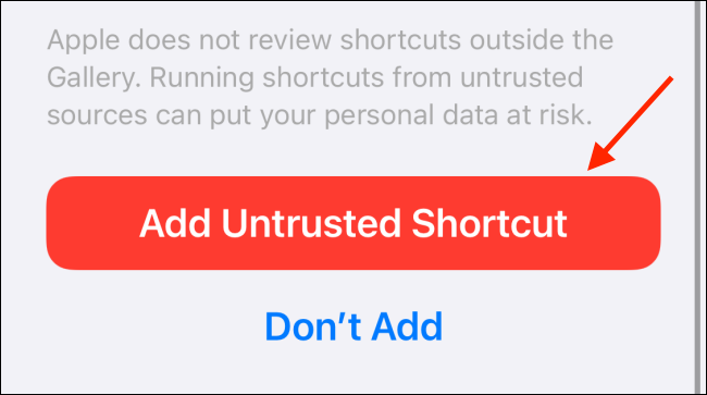 "Scroll down to the bottom and tap the ""Add Untrusted Shortcut"" button."