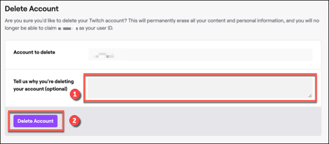 "To delete your Twitch account, provide a reason in the box provided (if you wish to do so), then click ""Delete Account"" to confirm."
