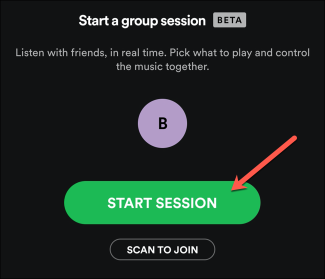 Tap Start Session to start a new Spotify group session.