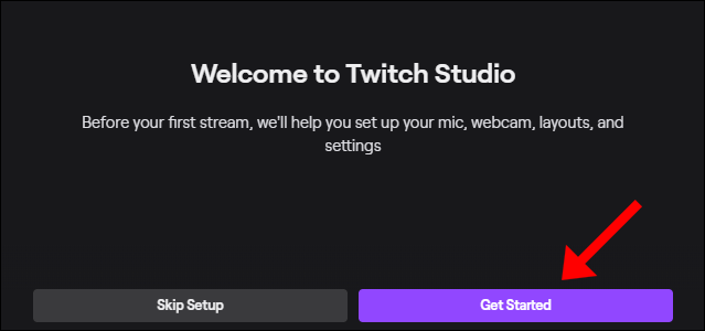 "Click ""Get Started"" to follow Twitch Studio's setup process."