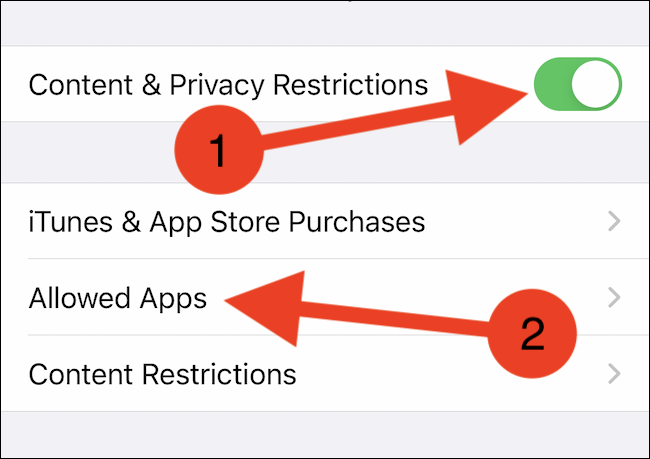 "Toggle on ""Content & Privacy Restrictions"" and then tap ""Allowed Apps"""