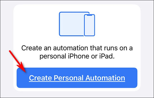"In Apple Shortcuts on iPhone, tap ""Create Personal Automation"""